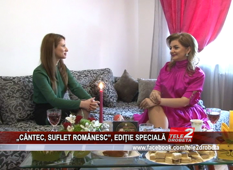 """""""CÂNTEC, SUFLET ROMÂNESC"""", EDIȚIE SPECIALĂ"""