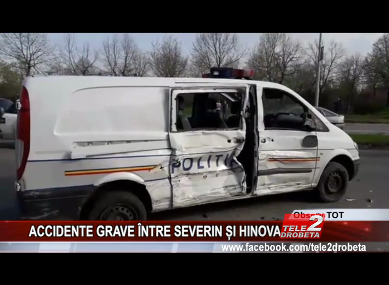 ACCIDENTE GRAVE ÎNTRE SEVERIN ȘI HINOVA