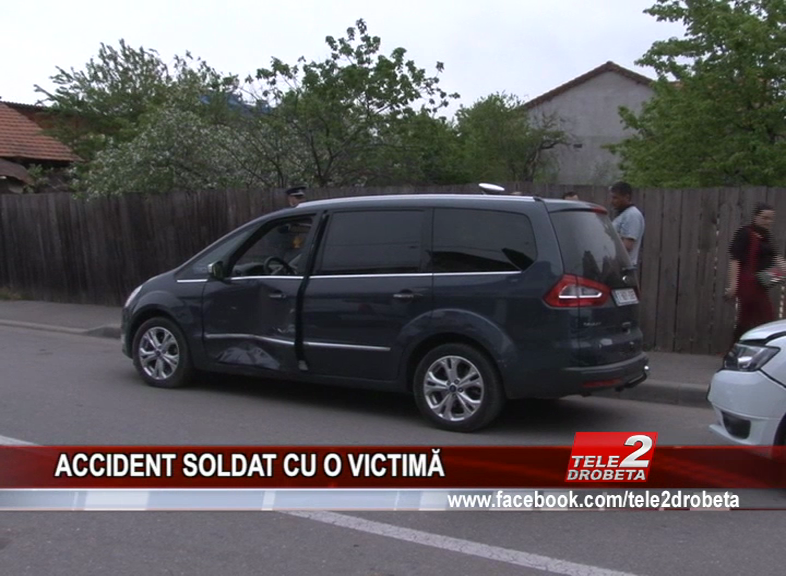 ACCIDENT SOLDAT CU O VICTIMĂ