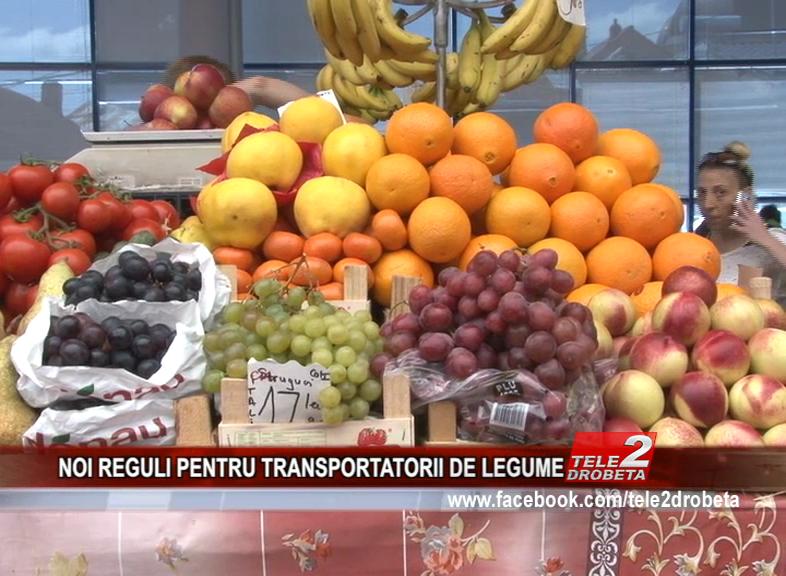 NOI REGULI PENTRU TRANSPORTATORII DE LEGUME