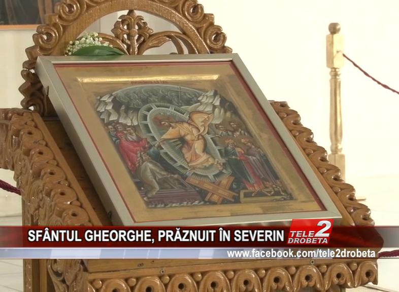 SFÂNTUL GHEORGHE, PRĂZNUIT ÎN SEVERIN