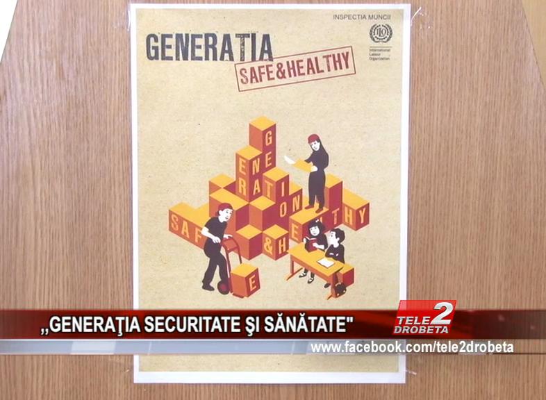 """,,GENERAŢIA SECURITATE ŞI SĂNĂTATE"""""""