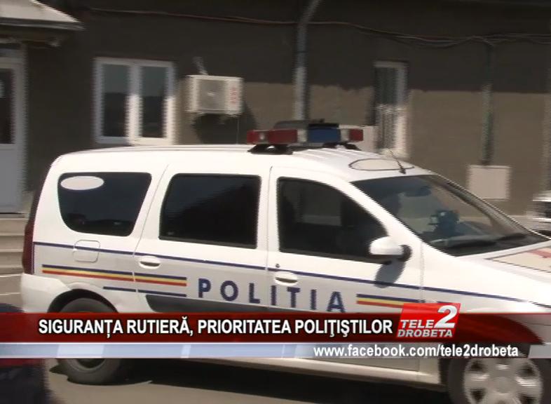 SIGURANȚA RUTIERĂ, PRIORITATEA POLIŢIŞTILOR