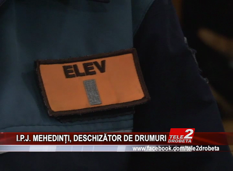 I.P.J. MEHEDINȚI, DESCHIZĂTOR DE DRUMURI