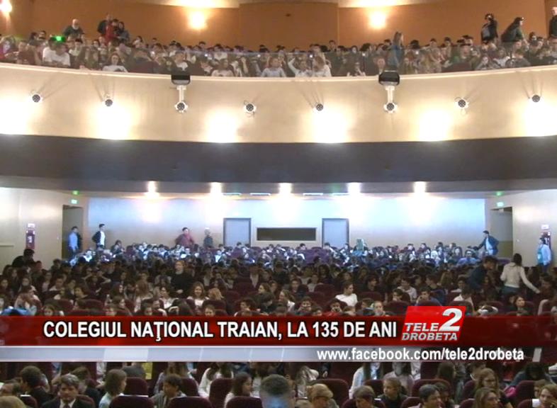 COLEGIUL NAŢIONAL TRAIAN, LA 135 DE ANI