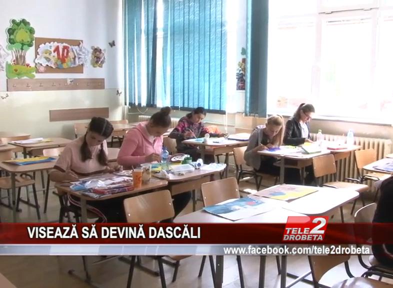 VISEAZĂ SĂ DEVINĂ DASCĂLI