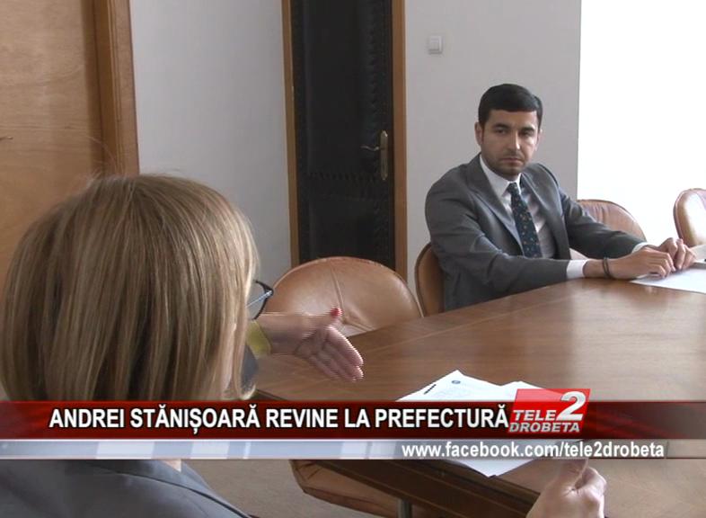 ANDREI STĂNIȘOARĂ REVINE LA PREFECTURĂ