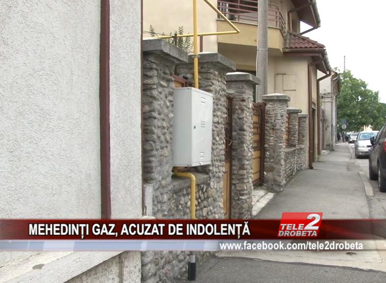 MEHEDINȚI GAZ, ACUZAT DE INDOLENȚĂ