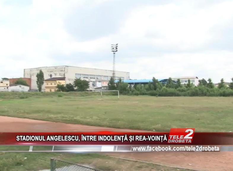 STADIONUL ANGELESCU, ÎNTRE INDOLENȚĂ ȘI REA-VOINȚĂ