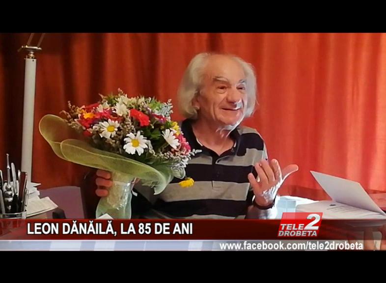 LEON DĂNĂILĂ, LA 85 DE ANI