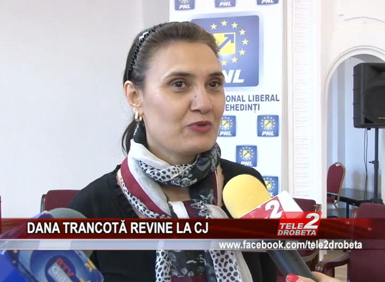 DANA TRANCOTĂ REVINE LA CJ