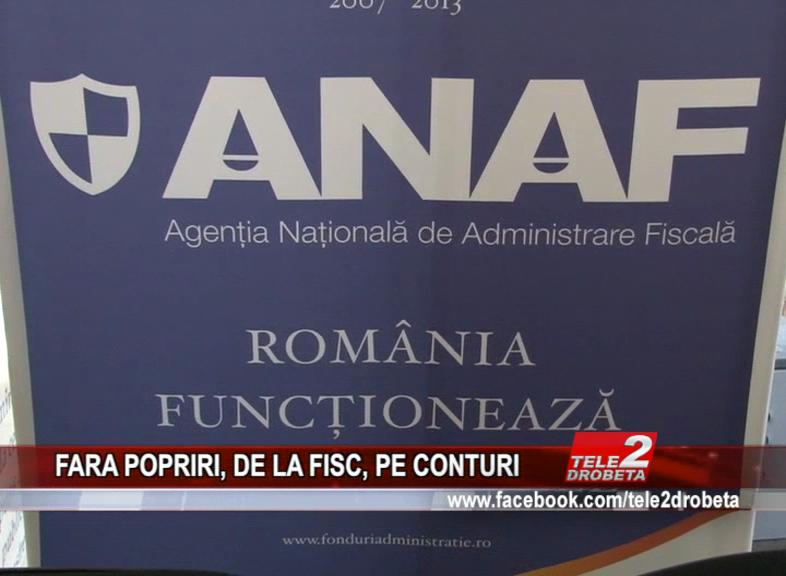 FĂRĂ POPRIRI, DE LA FISC, PE CONTURI