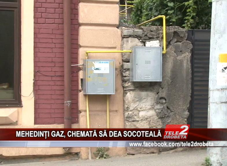 MEHEDINȚI GAZ, CHEMATĂ SĂ DEA SOCOTEALĂ