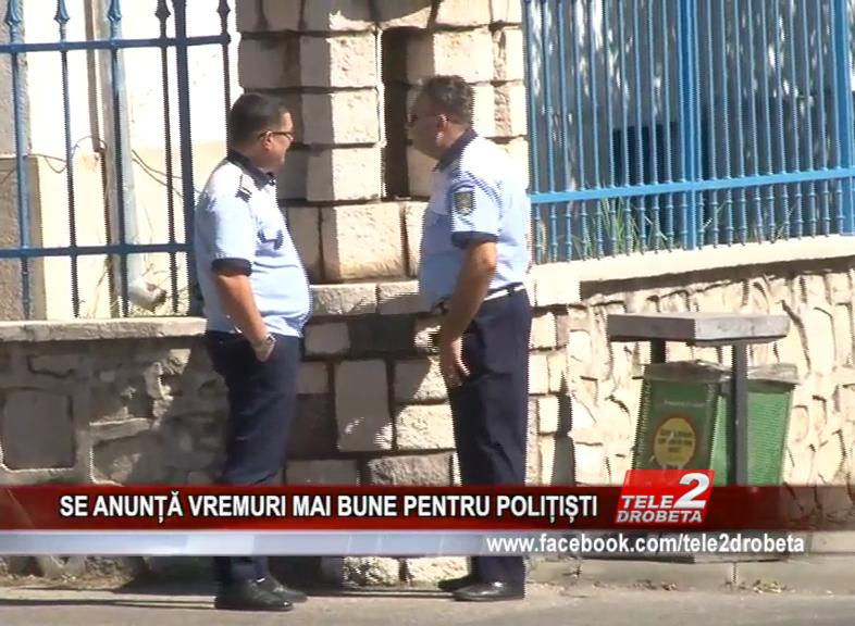 SE ANUNȚĂ VREMURI MAI BUNE PENTRU POLIȚIȘTI