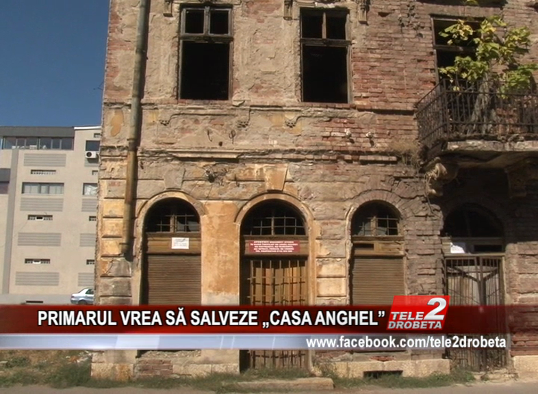 """PRIMARUL VREA SĂ SALVEZE """"CASA ANGHEL"""""""