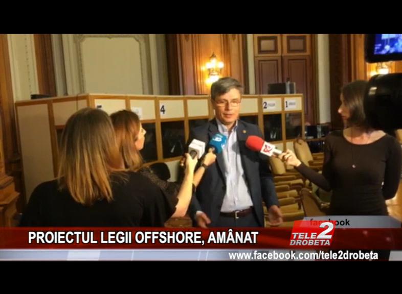 PROIECTUL LEGII OFFSHORE, AMÂNAT