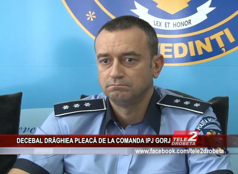 DECEBAL DRĂGHIEA PLEACĂ DE LA COMANDA IPJ GORJ
