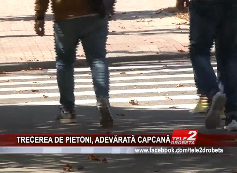 TRECEREA DE PIETONI, ADEVĂRATĂ CAPCANĂ