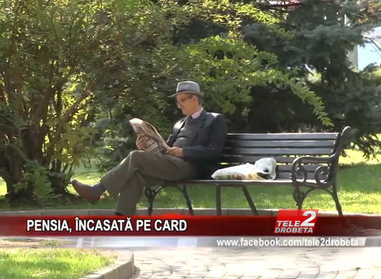PENSIA, ÎNCASATĂ PE CARD