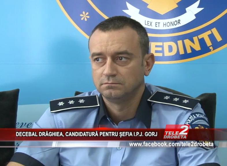 DECEBAL DRĂGHIEA, CANDIDATURĂ PENTRU ȘEFIA I.P.J. GORJ