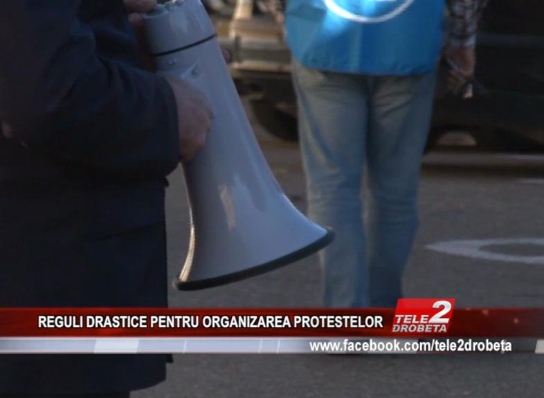 REGULI DRASTICE PENTRU ORGANIZAREA PROTESTELOR