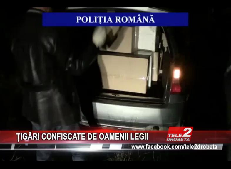 ȚIGĂRI CONFISCATE DE OAMENII LEGII