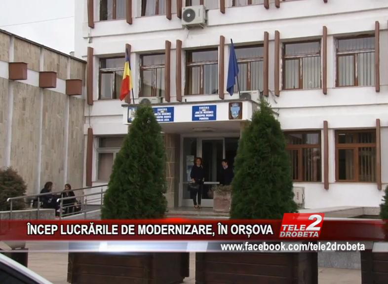 ÎNCEP LUCRĂRILE DE MODERNIZARE, ÎN ORȘOVA