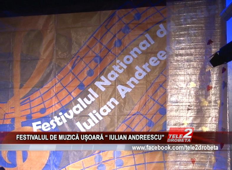 """FESTIVALUL DE MUZICĂ UȘOARĂ """" IULIAN ANDREESCU"""""""