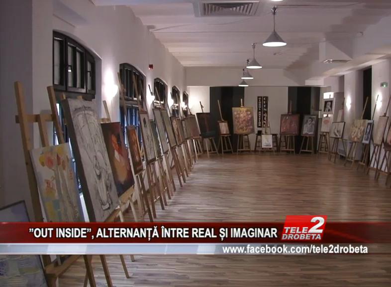 ''OUT INSIDE'', ALTERNANȚĂ ÎNTRE REAL ȘI IMAGINAR