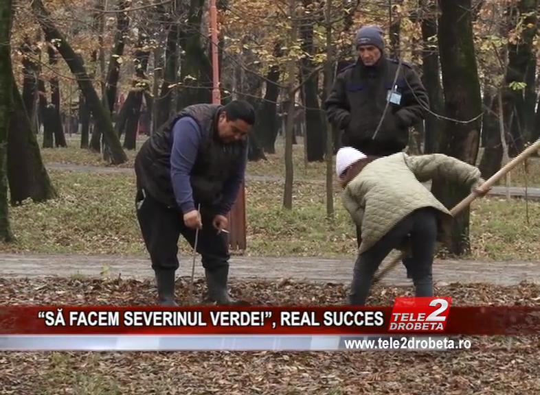 """""""SĂ FACEM SEVERINUL VERDE!"""", REAL SUCCES"""
