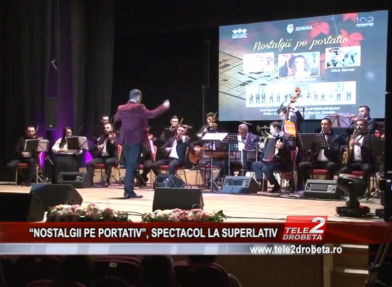 """""""NOSTALGII PE PORTATIV"""", SPECTACOL LA SUPERLATIV"""