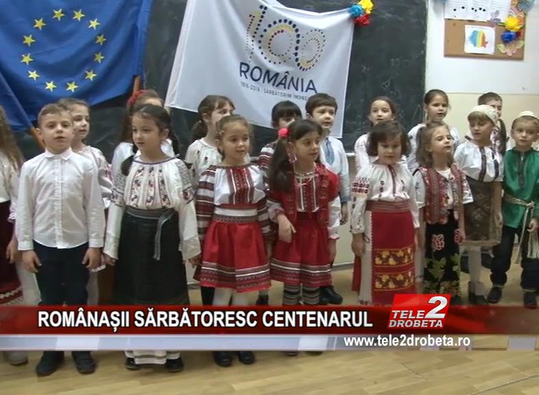 ROMÂNAȘII SĂRBĂTORESC CENTENARUL