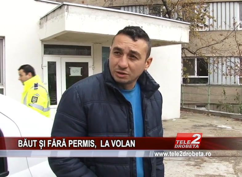 BĂUT ȘI FĂRĂ PERMIS, LA VOLAN
