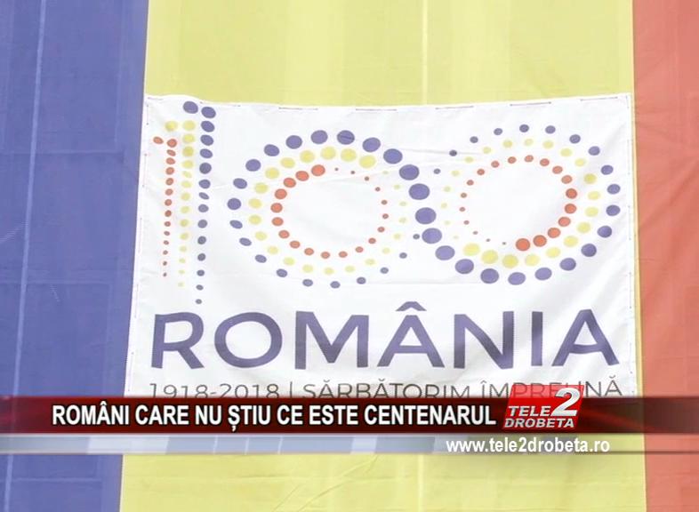 ROMÂNI CARE NU ȘTIU CE ESTE CENTENARUL