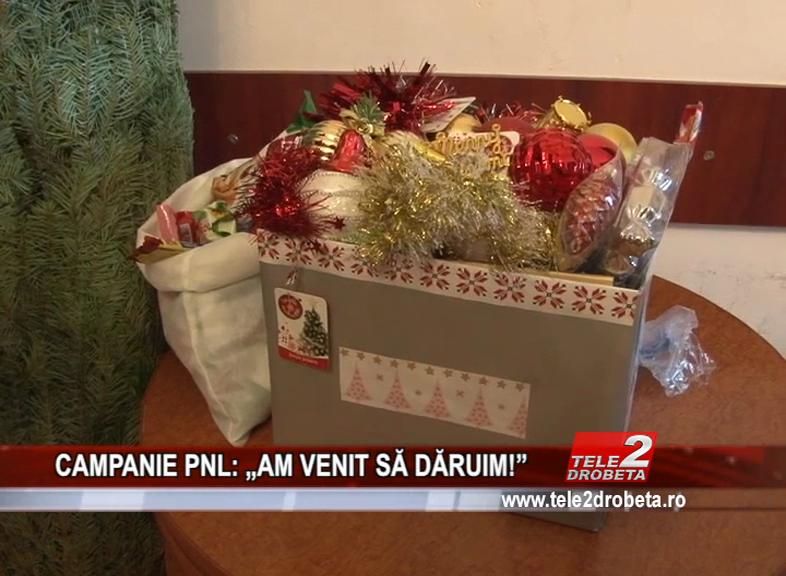 """CAMPANIE PNL: """"AM VENIT SĂ DĂRUIM!"""""""