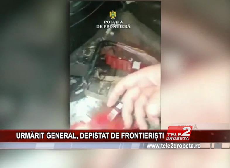 URMĂRIT GENERAL, DEPISTAT DE FRONTIERIȘTI