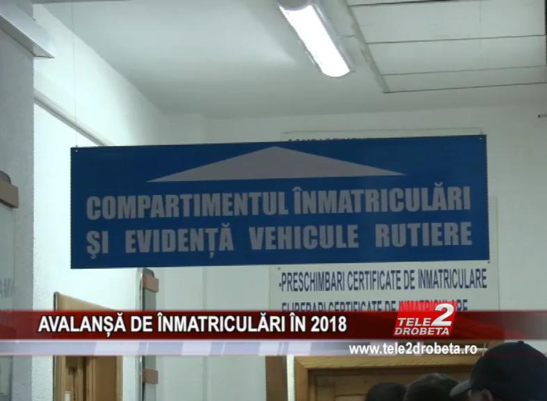 AVALANȘĂ DE ÎNMATRICULĂRI ÎN 2018