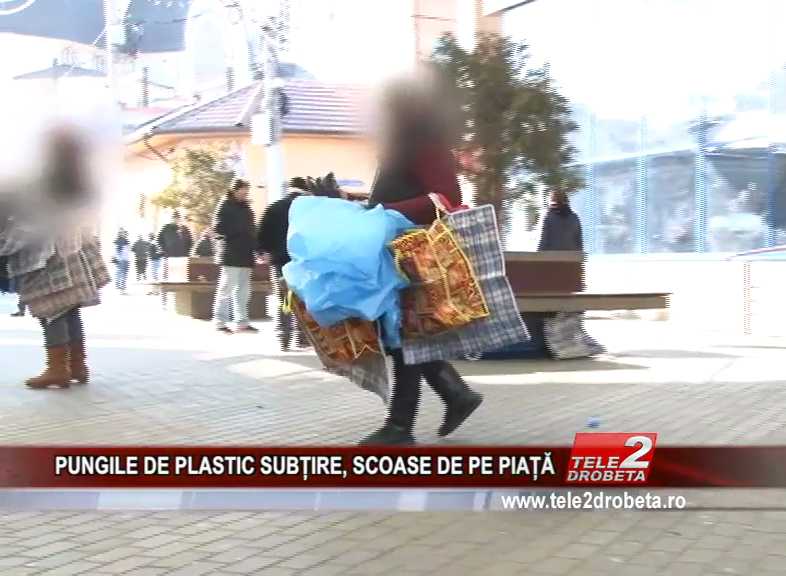PUNGILE DE PLASTIC SUBȚIRE, SCOASE DE PE PIAȚĂ