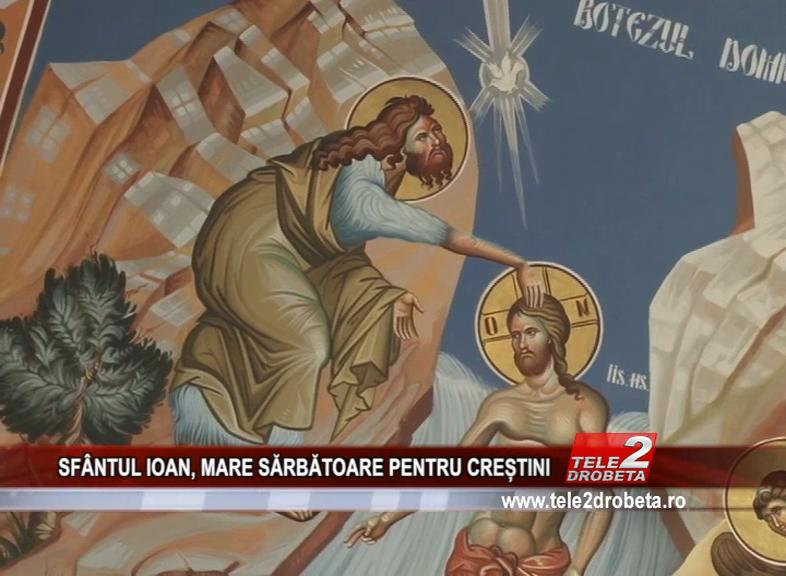 SFÂNTUL IOAN, MARE SĂRBĂTOARE PENTRU CREȘTINI