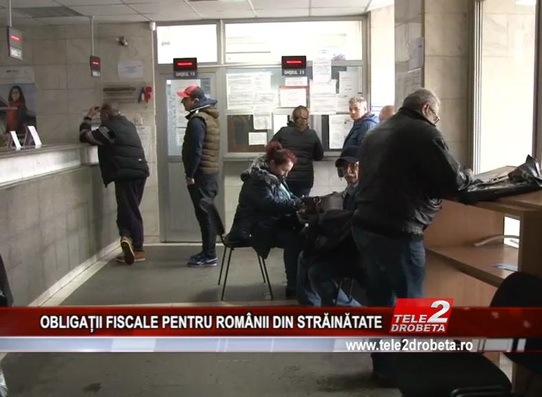 OBLIGAȚII FISCALE PENTRU ROMÂNII DIN STRĂINĂTATE