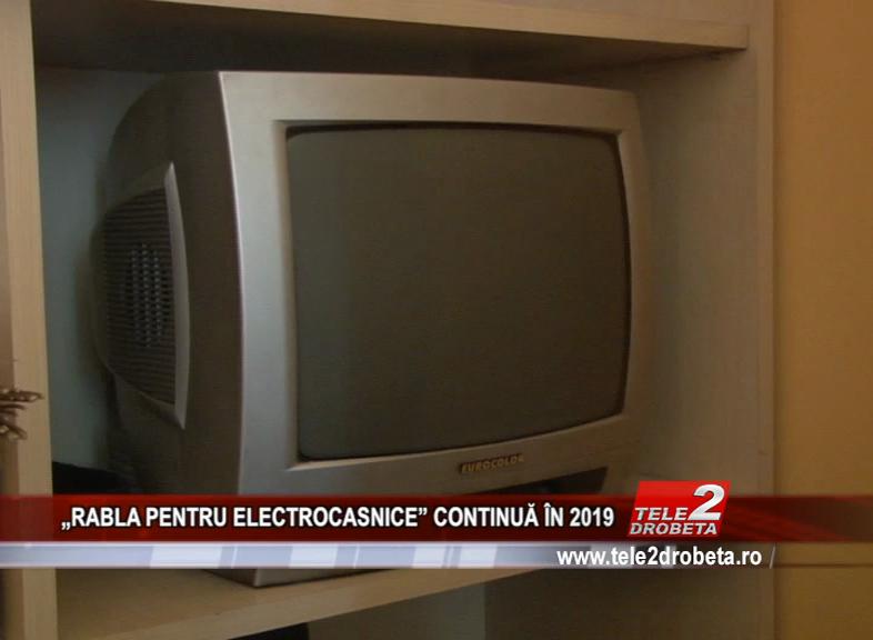 """""""RABLA PENTRU ELECTROCASNICE"""" CONTINUĂ ÎN 2019"""