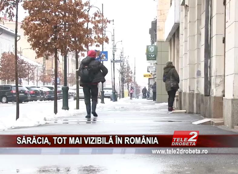SĂRĂCIA, TOT MAI VIZIBILĂ ÎN ROMÂNIA