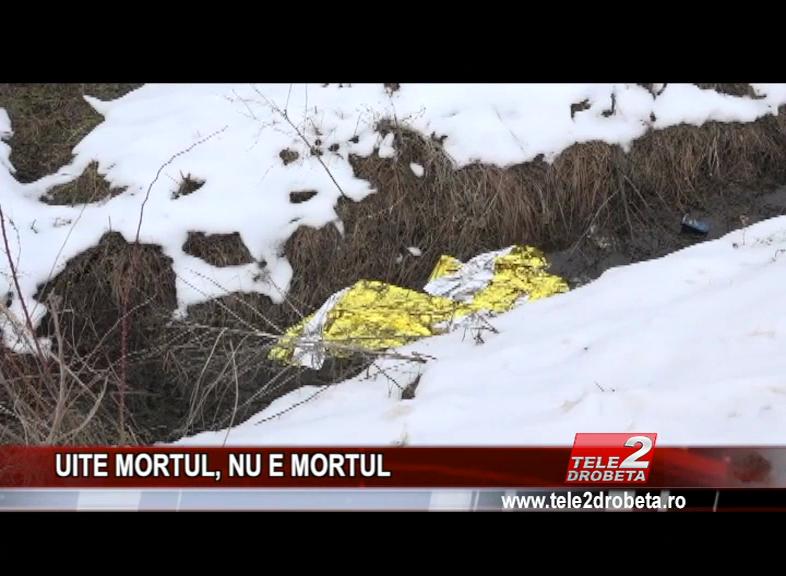 UITE MORTUL, NU E MORTUL