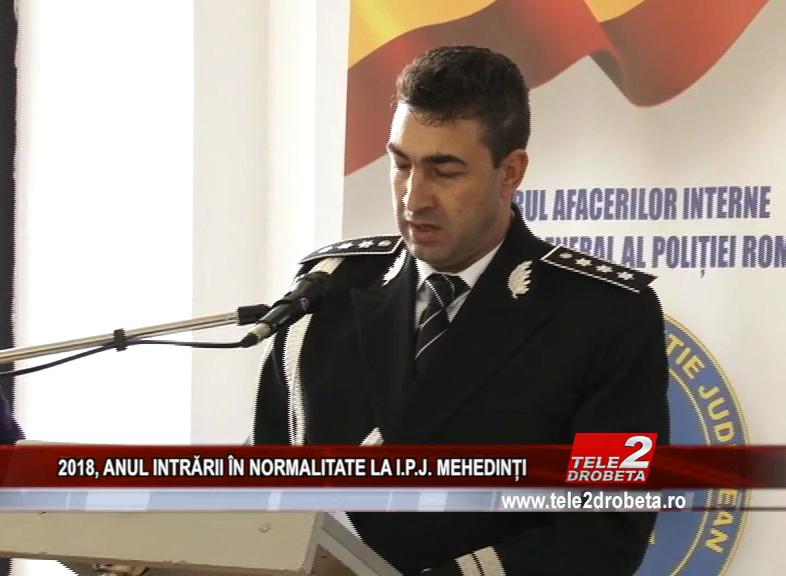 2018, ANUL INTRĂRII ÎN NORMLITATE LA I.P.J. MEHEDINȚI