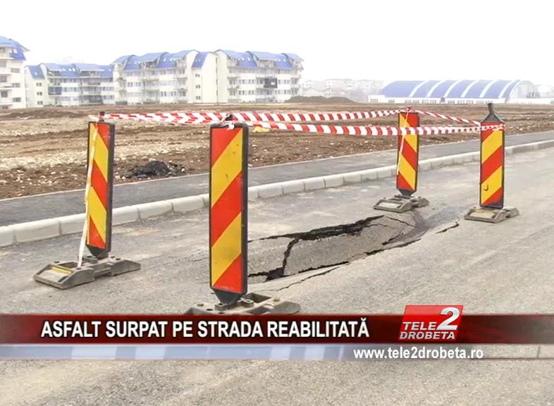 ASFALT SURPAT PE STRADA REABILITATĂ