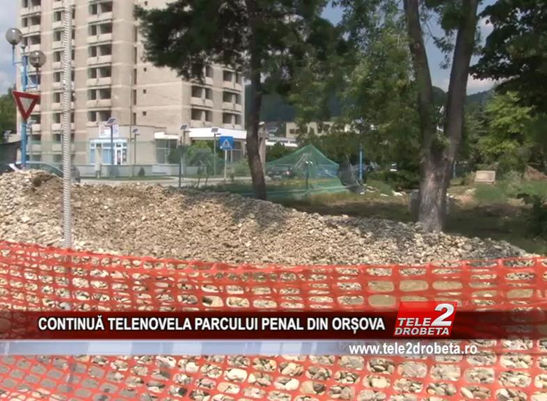 CONTINUĂ TELENOVELA PARCULUI PENAL DIN ORȘOVA