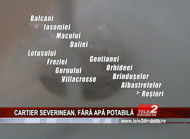 CARTIER SEVERINEAN, FĂRĂ APĂ POTABILĂ