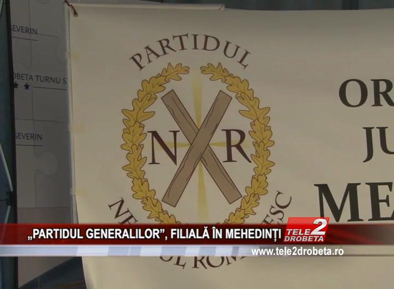 """""""PARTIDUL GENERALILOR"""", FILIALĂ ÎN MEHEDINȚI"""