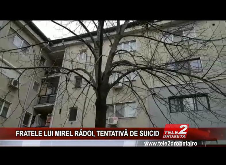 FRATELE LUI MIREL RĂDOI, TENTATIVĂ DE SUICID