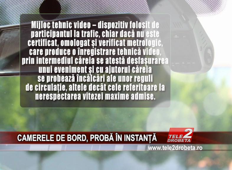 CAMERELE DE BORD, PROBĂ ÎN INSTANȚĂ
